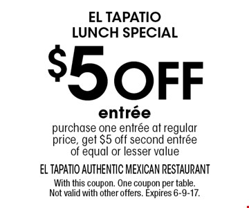 El tapatio lunch special $5 off entree purchase one entree at regular price, get $5 off second entree of equal or lesser value. With this coupon. One coupon per table. Not valid with other offers. Expires 6-9-17.