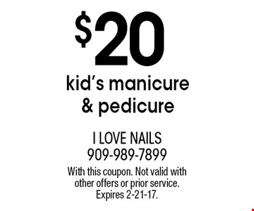 $20 kid's manicure & pedicure. With this coupon. Not valid with other offers or prior service. Expires 2-21-17.