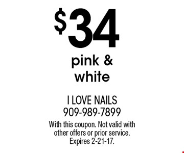 $34 pink & white. With this coupon. Not valid with other offers or prior service. Expires 2-21-17.