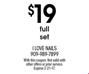 $19 full set. With this coupon. Not valid with other offers or prior service. Expires 2-21-17.