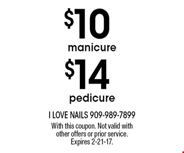 $10 manicure. $14 pedicure. With this coupon. Not valid with other offers or prior service. Expires 2-21-17.