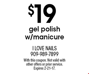 $19 gel polish w/manicure. With this coupon. Not valid with other offers or prior service. Expires 2-21-17.
