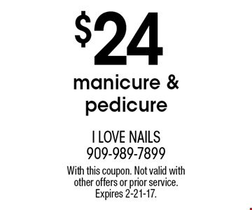 $24 manicure & pedicure. With this coupon. Not valid with other offers or prior service. Expires 2-21-17.