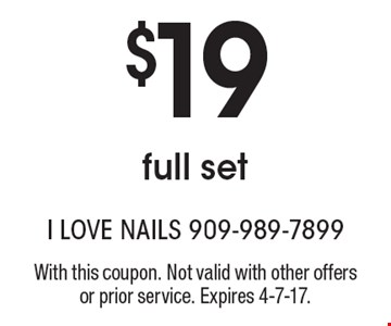 $19 full set. With this coupon. Not valid with other offers or prior service. Expires 4-7-17.