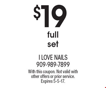 $19 full set. With this coupon. Not valid with other offers or prior service. Expires 5-5-17.