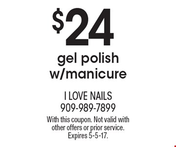 $24 gel polish w/manicure. With this coupon. Not valid with other offers or prior service. Expires 5-5-17.
