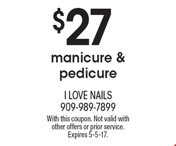 $27 manicure & pedicure. With this coupon. Not valid with other offers or prior service. Expires 5-5-17.