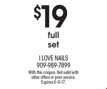 $19 full set. With this coupon. Not valid with other offers or prior service. Expires 6-9-17.