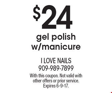 $24 gel polish w/manicure. With this coupon. Not valid with other offers or prior service. Expires 6-9-17.