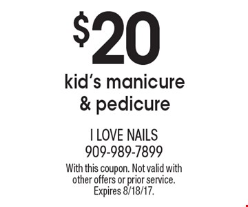 $20 kid's manicure & pedicure. With this coupon. Not valid with other offers or prior service. Expires 8/18/17.