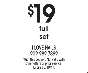 $19 full set. With this coupon. Not valid with other offers or prior service. Expires 8/18/17.