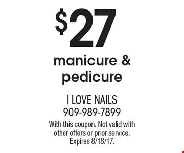 $27 manicure & pedicure. With this coupon. Not valid with other offers or prior service. Expires 8/18/17.