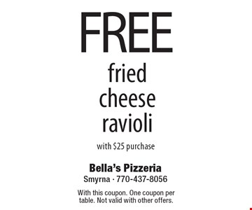 FREE fried cheese ravioli with $25 purchase. With this coupon. One coupon per table. Not valid with other offers.