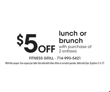$5 Off lunch or brunch with purchase of 2 entrees. With this coupon. One coupon per table. Not valid with other offers or on lunch specials. Valid until 3pm. Expires 3-3-17.