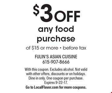 $3 OFF any food purchase of $15 or more - before tax. With this coupon. Excludes alcohol. Not valid with other offers, discounts or on holidays. Dine in only. One coupon per purchase. Expires 9-22-17. Go to LocalFlavor.com for more coupons.