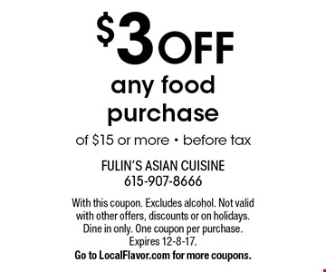 $3 off any food purchase of $15 or more, before tax. With this coupon. Excludes alcohol. Not valid with other offers, discounts or on holidays. Dine in only. One coupon per purchase. Expires 12-8-17.Go to LocalFlavor.com for more coupons.