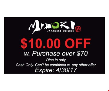 $10.00 off with purchase over $70. Dine in only. Cash only. Can't combined with any other offer. Expires 4/30/17.