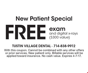 New Patient Special. Free exam and digital x-rays ($300 value). With this coupon. Cannot be combined with any other offers or prior services. New patient only. Billable services will be applied toward insurance. No cash value. Expires 4-7-17.