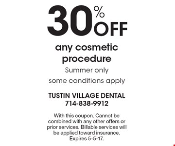 30% Off any cosmetic procedure. Summer only, some conditions apply. With this coupon. Cannot be combined with any other offers or prior services. Billable services will be applied toward insurance. Expires 5-5-17.