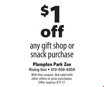 $ 1off any gift shop or snack purchase. With this coupon. Not valid with other offers or prior purchases. Offer expires 4/7/17.