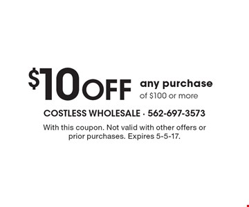 $10 off any purchase of $100 or more. With this coupon. Not valid with other offers or prior purchases. Expires 5-5-17.