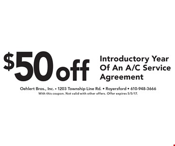 $50 off Introductory Year Of An A/C Service Agreement. With this coupon. Not valid with other offers. Offer expires 5/5/17.
