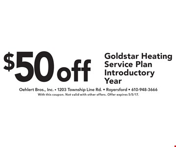 $50 off Goldstar Heating Service Plan Introductory Year. With this coupon. Not valid with other offers. Offer expires 5/5/17.