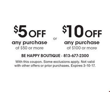 $5 off any purchase of $50 or more OR $10 off any purchase of $100 or more. With this coupon. Some exclusions apply. Not valid with other offers or prior purchases. Expires 3-10-17.