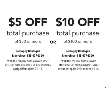 $5 OFF total purchase of $50 or more OR $10 OFF total purchase of $100 or more. With this coupon. Not valid with other offers or prior purchases. Some exclusions apply. Offer expires 2-9-18.