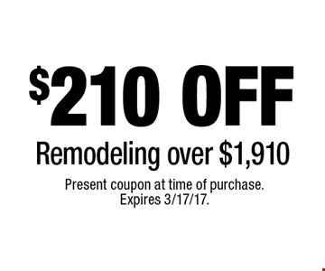 $210 off remodeling over $1,910. Present coupon at time of purchase. Expires 3/17/17.
