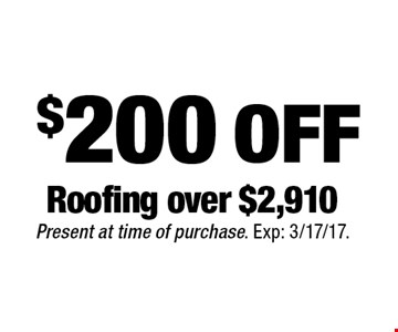 $200 off roofing over $2,910. Present at time of purchase. Exp: 3/17/17.