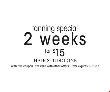 2 weeks for $15 tanning special. With this coupon. Not valid with other offers. Offer expires 3-31-17.