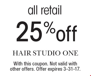 25% off all retail. With this coupon. Not valid with other offers. Offer expires 3-31-17.