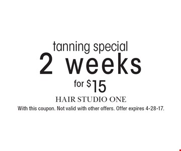 Tanning special 2 weeks for $15. With this coupon. Not valid with other offers. Offer expires 4-28-17.