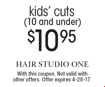 $10.95 kids' cuts (10 and under). With this coupon. Not valid with other offers. Offer expires 4-28-17.