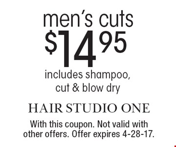 $14.95 men's cuts. Includes shampoo, cut & blow dry. With this coupon. Not valid with other offers. Offer expires 4-28-17.