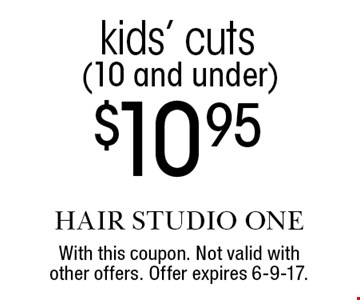 $10.95 kids' cuts (10 and under). With this coupon. Not valid with other offers. Offer expires 6-9-17.