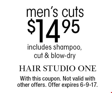 $14.95 men's cuts. Includes shampoo, cut & blow-dry. With this coupon. Not valid with other offers. Offer expires 6-9-17.