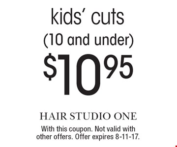 $10.95 kids' cuts (10 and under). With this coupon. Not valid with other offers. Offer expires 8-11-17.