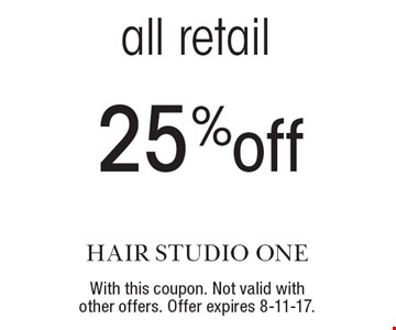25% off all retail. With this coupon. Not valid with other offers. Offer expires 8-11-17.