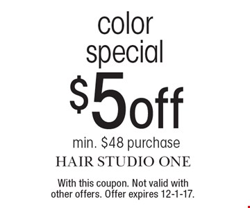 $5 off color special. Min. $48 purchase. With this coupon. Not valid with other offers. Offer expires 12-1-17.