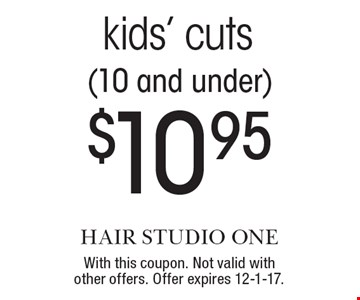 $10.95 kids' cuts (10 and under). With this coupon. Not valid with other offers. Offer expires 12-1-17.