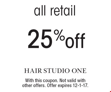 25% off all retail. With this coupon. Not valid with other offers. Offer expires 12-1-17.