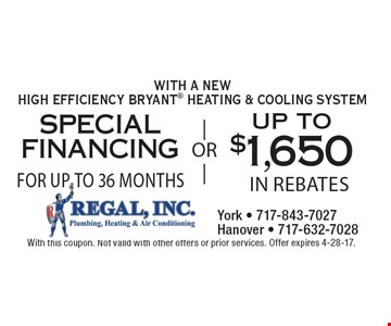 Special Financing For Up To 36 Months. Up To $1,650 In Rebates. With A New High Efficiency Bryant Heating & Cooling System. With this coupon. Not valid with other offers or prior services. Offer expires 4-28-17.