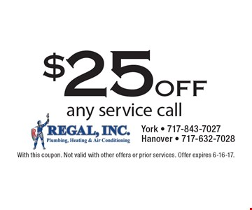 $25 off any service call. With this coupon. Not valid with other offers or prior services. Offer expires 6-16-17.