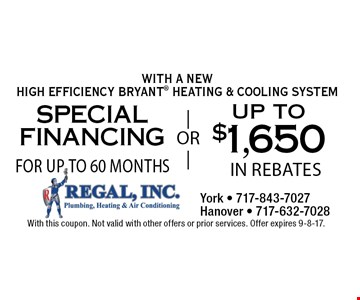 Special Financing For Up To 60 Months OR Up To $1,650 In Rebates. With A New High Efficiency Bryant Heating & Cooling System. With this coupon. Not valid with other offers or prior services. Offer expires 9-8-17.