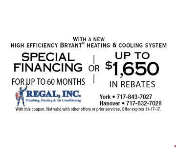 With a new high efficiency Bryant heating & cooling system special financing for up to 60 months OR up to$1,650 in rebates. With this coupon. Not valid with other offers or prior services. Offer expires 11-17-17.