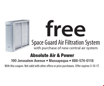 Free Space Guard Air Filtration System with purchase of new central air system. With this coupon. Not valid with other offers or prior purchases. Offer expires 3-10-17.