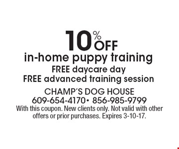 10% Off in-home puppy training. FREE daycare day. FREE advanced training session. With this coupon. New clients only. Not valid with other offers or prior purchases. Expires 3-10-17.