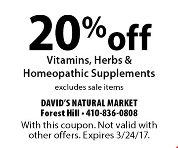 20%off Vitamins, Herbs & Homeopathic Supplements. Excludes sale items. With this coupon. Not valid with other offers. Expires 3/24/17.